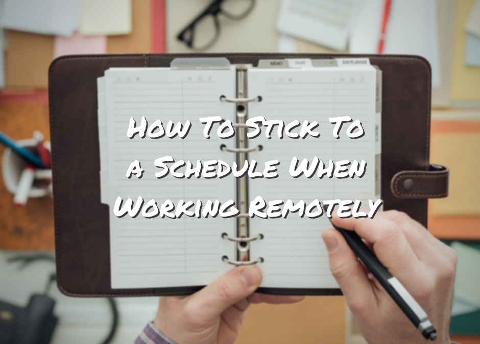 How To Stick To A Schedule When Working Remotely